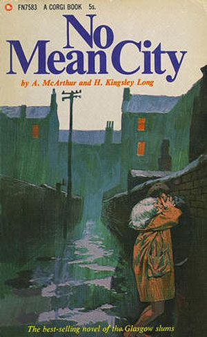 Alexander McArthur and H. Kingsley Long - No Mean City: A Story of the Glasgow Slums (1935)