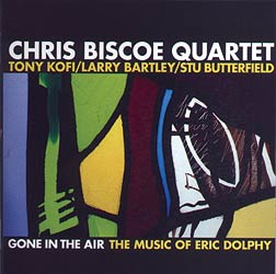 Chris Biscoe Quartet - Gone in The Air: The Music of Eric Dolphy