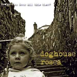 Doghouse Roses - How've You Been (All This Time)?