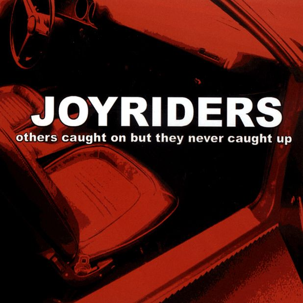 Joyriders - Others Caught on But They Never Caught Up