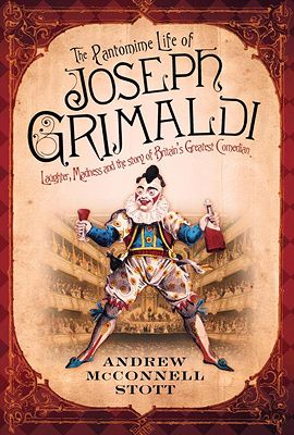 The Pantomime Life of Joseph Grimaldi by Andrew McConnell Scott