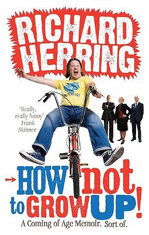 Richard Herring - How Not to Grow Up!