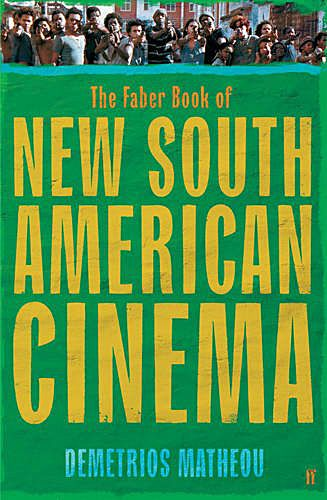 The Faber Book of New South American Cinema - Demetrios Matheou