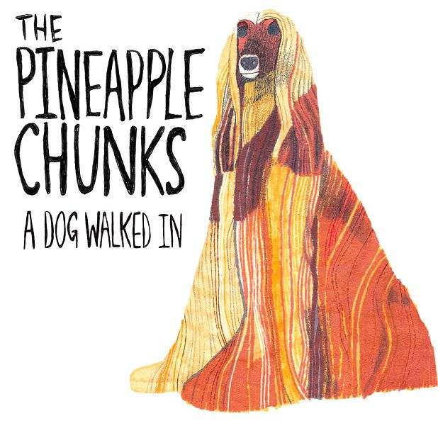 The Pineapple Chunks - A Dog Walked In