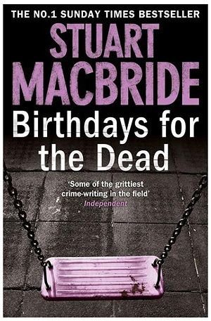 Stuart MacBride - Birthdays for the Dead