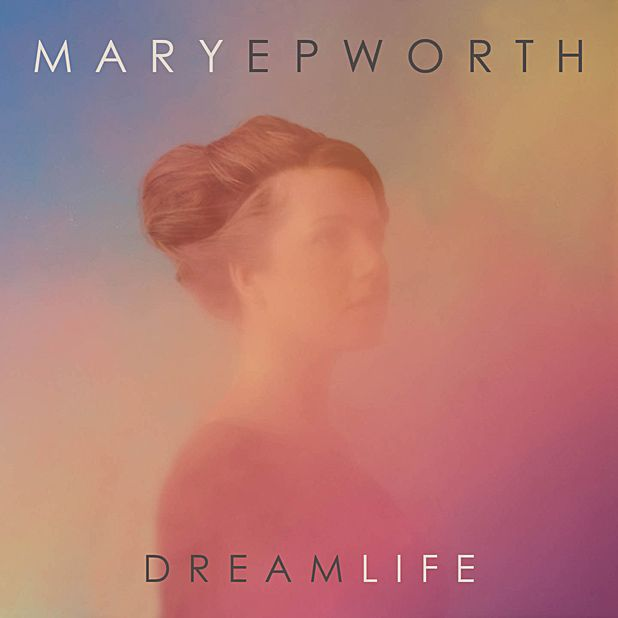 Mary Epworth - Dream Life