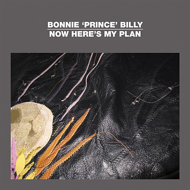 Bonnie 'Prince' Billy: Now Here's My Plan