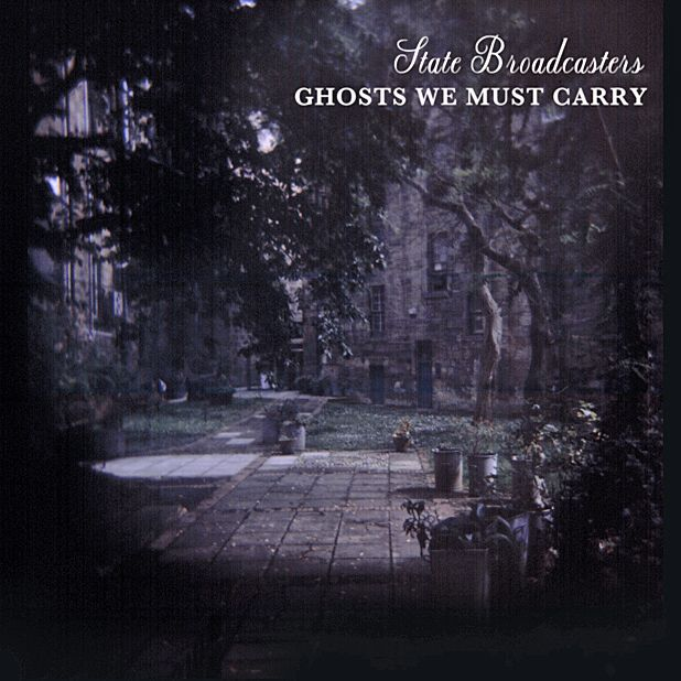 State Broadcasters - Ghosts We Must Carry