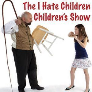 The I Hate Children Children's Show