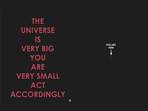 Hole In My Pocket: The Universe Is Very Large, You Are Very Small, Act Accordingly